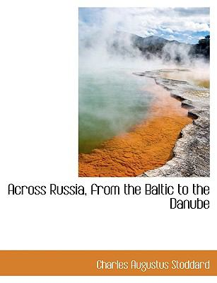Across Russia, from the Baltic to the Danube 9781115211505