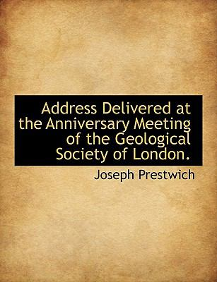 Address Delivered at the Anniversary Meeting of the Geological Society of London.