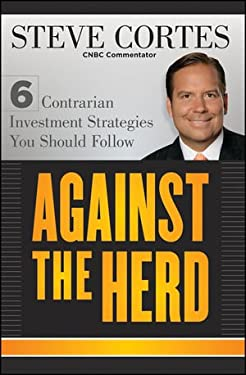 Against the Herd: 6 Contrarian Investment Strategies You Should Follow 9781118083185