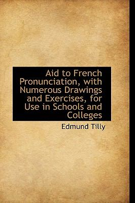 Aid to French Pronunciation, with Numerous Drawings and Exercises, for Use in Schools and Colleges 9781115192408