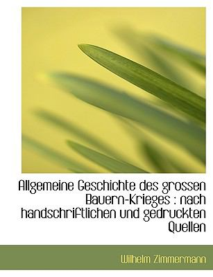 Allgemeine Geschichte Des Grossen Bauern-Krieges: Nach Handschriftlichen Und Gedruckten Quellen 9781116468946