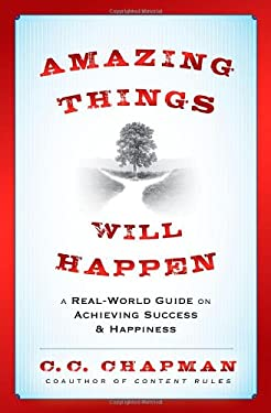 Amazing Things Will Happen: A Real World Guide on Achieving Success and Happiness 9781118341384
