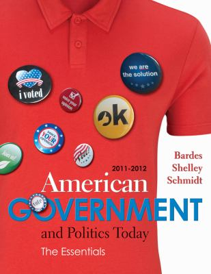 American Government and Politics Today: The Essentials, 2011-2012 9781111344597