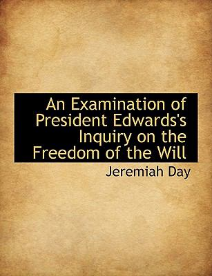 An Examination of President Edwards's Inquiry on the Freedom of the Will 9781116500448