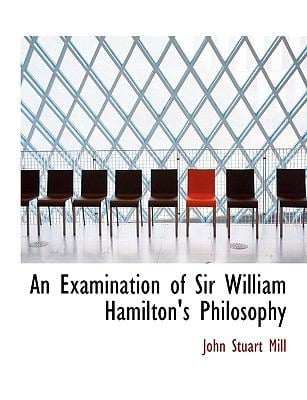 An Examination of Sir William Hamilton's Philosophy 9781115708029