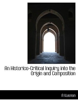 An Historico-Critical Inquiry Into the Origin and Composition 9781115785709