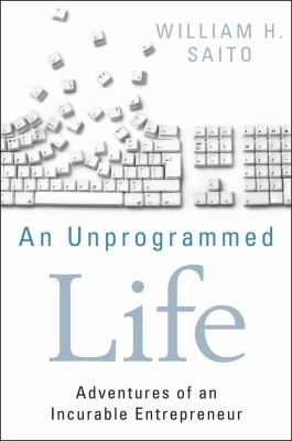 An Unprogrammed Life: Adventures of an Incurable Entrepreneur 9781118077030