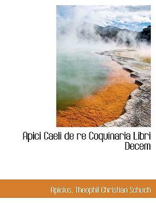 Apici Caeli de Re Coquinaria Libri Decem 9781116940114