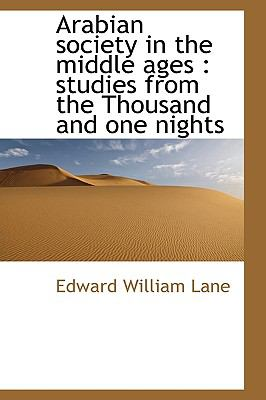 Arabian Society in the Middle Ages: Studies from the Thousand and One Nights 9781115193399