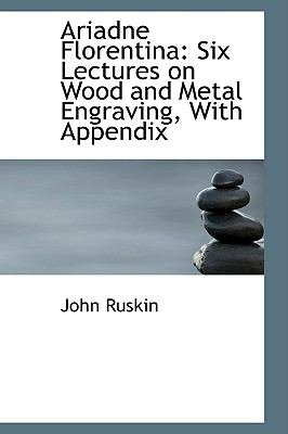 Ariadne Florentina: Six Lectures on Wood and Metal Engraving, with Appendix 9781110136148