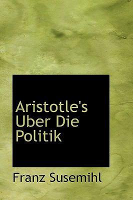 Aristotle's Uber Die Politik 9781116352917