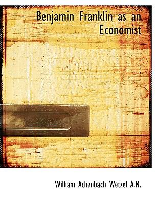 Benjamin Franklin as an Economist 9781116839050