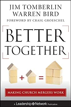 Better Together: Making Church Mergers Work 9781118131305