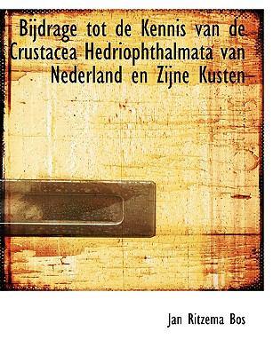 Bijdrage Tot de Kennis Van de Crustacea Hedriophthalmata Van Nederland En Zijne Kusten 9781116838701