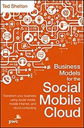 Business Models for the Social Mobile Cloud: Transform Your Business Using Social Media, Mobile Internet, and Cloud Computing 19883036