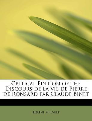 Critical Edition of the Discours de La Vie de Pierre de Ronsard Par Claude Binet 9781115448895