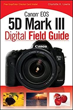 Canon EOS 5d Mark III Digital Field Guide 9781118169117