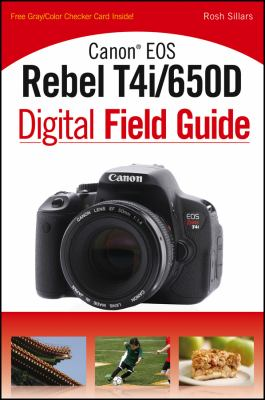 Canon EOS Rebel T4i/650d Digital Field Guide 9781118169131