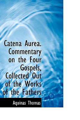 Catena Aurea. Commentary on the Four Gospels, Collected Out of the Works of the Fathers 9781116791228