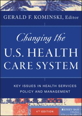 Changing the U.S. Health Care System: Key Issues in Health Services Policy and Management 9781118128916