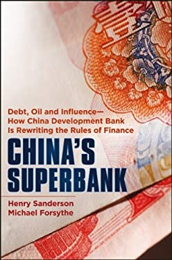 China's Superbank: Debt, Oil and Influence - How China Development Bank Is Rewriting the Rules of Finance 9781118176368