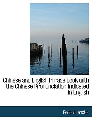 Chinese and English Phrase Book with the Chinese Pronunciation Indicated in English