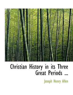 Christian History in Its Three Great Periods ... 9781116671926