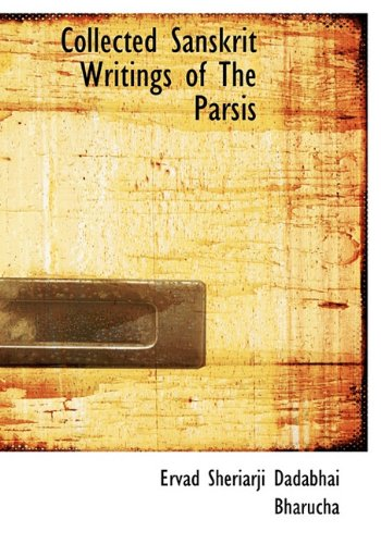 Collected Sanskrit Writings of the Parsis 9781117736037