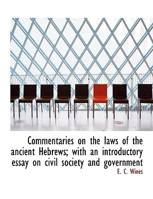 Commentaries on the Laws of the Ancient Hebrews; With an Introductory Essay on Civil Society and Gov 9781116061437