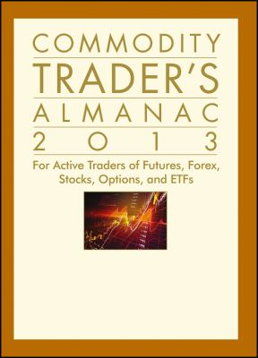 Commodity Trader's Almanac 2013: For Active Traders of Futures, Forex, Stocks, Options, and Etfs 9781118159866