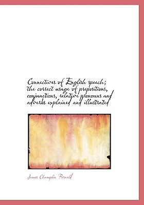 Connectives of English Speech; The Correct Usage of Prepositions, Conjunctions, Relative Pronouns an 9781115195348