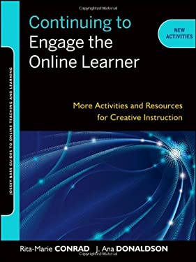 Continuing to Engage the Online Learner: Activities and Resources for Creative Instruction 9781118000175