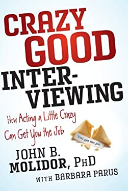 Crazy Good Interviewing: How Acting a Little Crazy Can Get You the Job 9781118295144