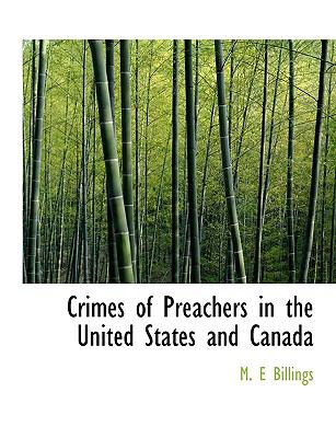Crimes of Preachers in the United States and Canada 9781115264426