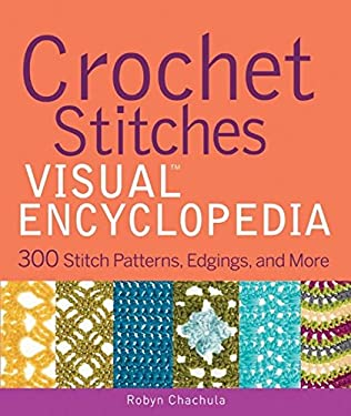 Crochet Stitches Visual Encyclopedia: 300 Stitch Patterns, Edgings, and More 9781118030059