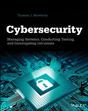 Cybersecurity: Managing Systems, Conducting Testing, and Investigating Intrusions 9781118697115