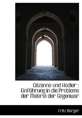 C Zanne Und Hodler: Einf Hrung in Die Probleme Der Malerei Der Gegenwar
