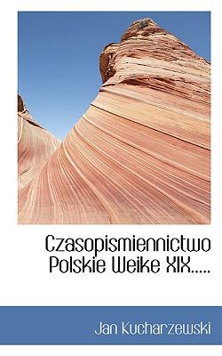 Czasopismiennictwo Polskie Weike XIX..... 9781117663548
