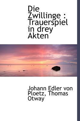 Die Zwillinge: Trauerspiel in Drey Akten 9781115896610