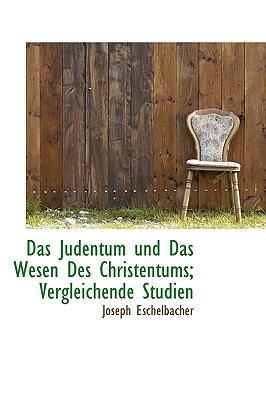 Das Judentum Und Das Wesen Des Christentums; Vergleichende Studien 9781115269803