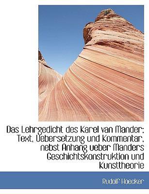 Das Lehrgedicht Des Karel Van Mander; Text, Uebersetzung Und Kommentar, Nebst Anhang Ueber Manders G 9781116368901