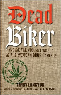 Dead Biker: Inside the Violent World of the Mexican Drug Cartels 9781118146422