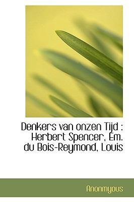 Denkers Van Onzen Tijd: Herbert Spencer, Em. Du Bois-Reymond, Louis 9781116431414