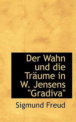 Der Wahn Und Die Tr Ume in W. Jensens ''Gradiva'' 9781110098170