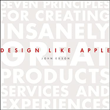 Design Like Apple: Seven Principles for Creating Insanely Great Products, Services, and Experiences 9781118290316