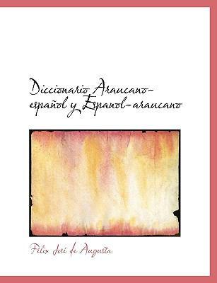 Diccionario Araucano-Espa Ol y Espanol-Araucano 9781116718355