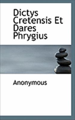 Dictys Cretensis Et Dares Phrygius 9781117719276