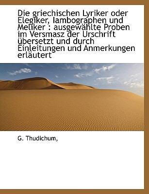 Die Griechischen Lyriker Oder Elegiker, Iambographen Und Meliker 9781115455190