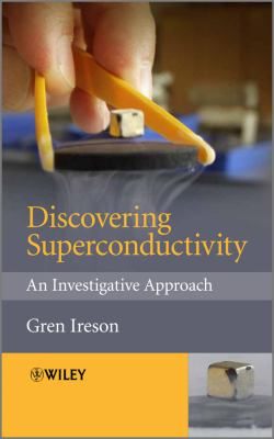 Discovering Superconductivity: An Investigative Approach 9781119991403