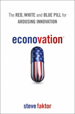 Econovation: The Red, White, and Blue Pill for Arousing Innovation 9781118054000